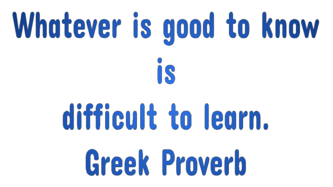 whatever is good to know is difficult to learn