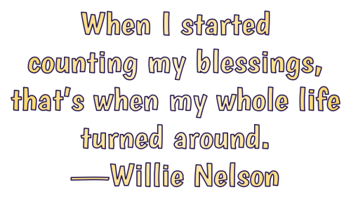 When I started counting my blessings, that's when my whole life turned around.