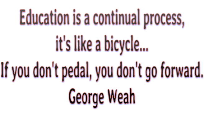 Quotes about Learning--bicycle pedal Weah