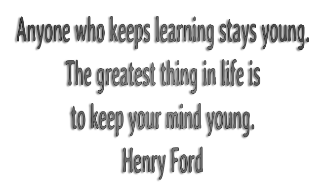 anyone who keeps learning stays young--Henry Ford quote