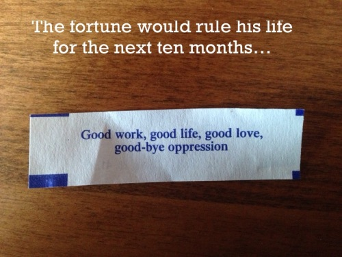 The fortune would rule his life for the next ten months
